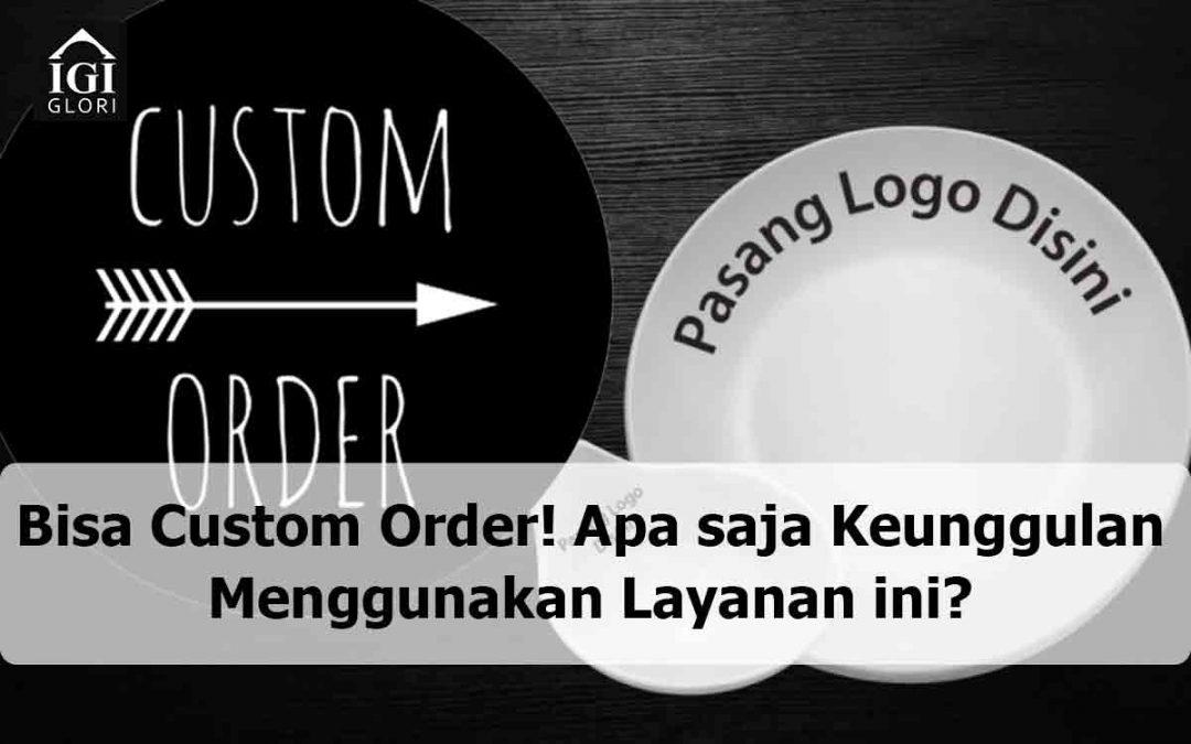 Bisa Custom Order! Apa saja Keunggulan Menggunakan Layanan ini?