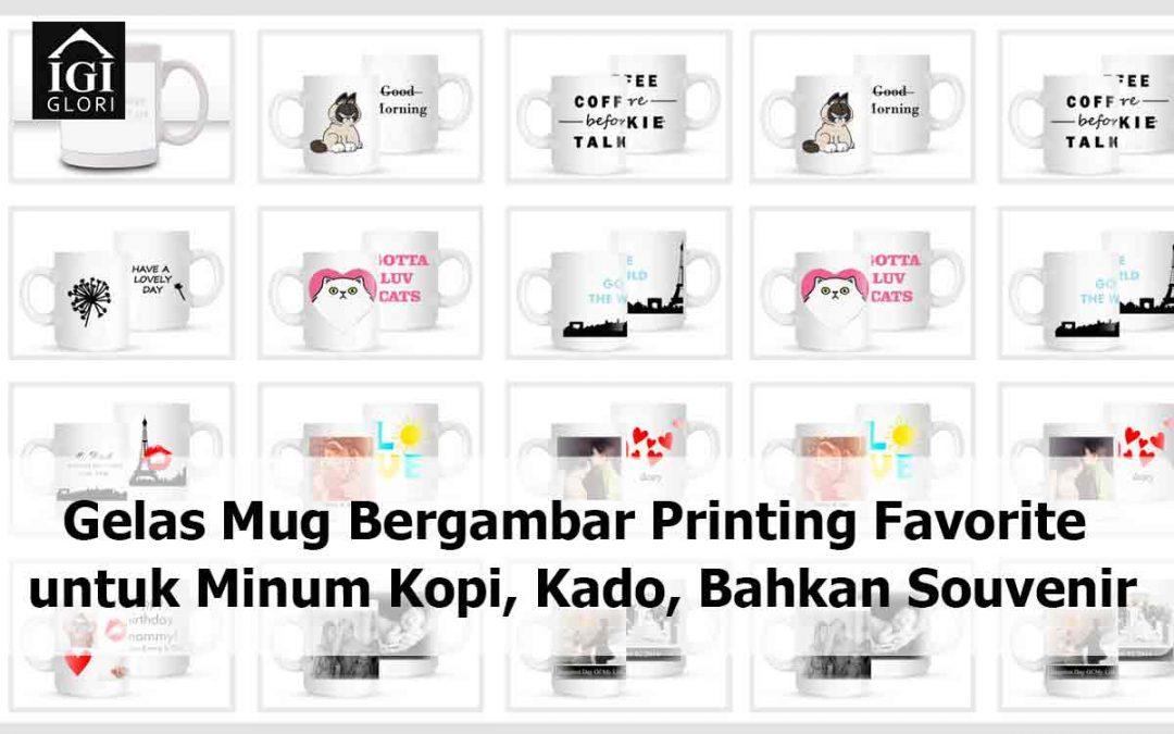 Gelas Mug Bergambar Printing Favorite untuk Minum Kopi, Kado, Bahkan Souvenir