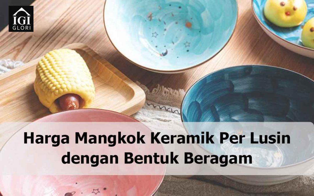 Harga Mangkok Keramik Per Lusin dengan Bentuk Beragam