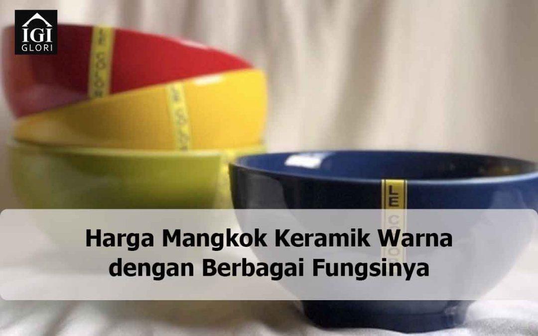 Harga Mangkok Keramik Warna dengan Berbagai Fungsinya