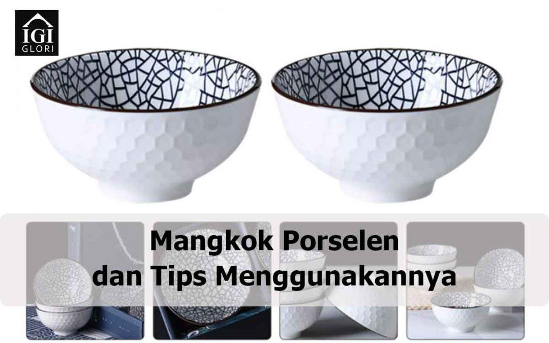Mangkok Porselen dan Tips Menggunakannya