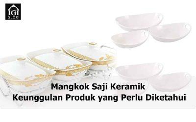 Mangkok Saji Keramik: Keunggulan Produk yang Perlu Diketahui