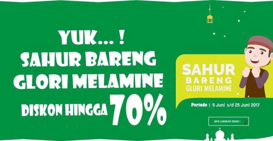 Sahur Bareng Glori Melamine - Dapatkan Potongan Diskon hingga 70%